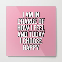 I Am In Charge of How I Feel and Today I Choose Happy pink inspirational typography quote Metal Print