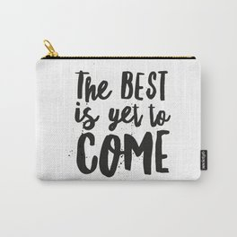 The Best Is Yet To Come Typography Carry-All Pouch