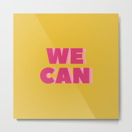 We Can Metal Print