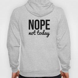 Nope Not Today Hoody