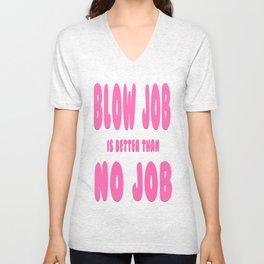 blow job is better than no job Unisex V-Neck