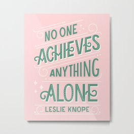 No One Achieves Anything Alone, Parks n Rec Quote, Hand Lettered, Pink and Green Art Print Metal Print