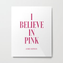 I Believe in Pink, Audrey Hepburn Quote, Audrey Hepburn Print,Bedroom Decor, Teen Metal Print