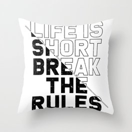 Life is short, break the rules Throw Pillow