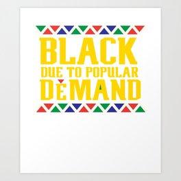 Black Due To Popular Demand, Melanin Poppin, Black And Beautiful Art Print