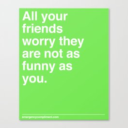 As Funny As You Canvas Print