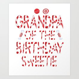 Grandpa Of The Birthday Sweetie Girl Candy Themed Party print Art Print