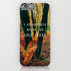 I Am Happiest Among the Tall Trees Slim Case iPhone 6s