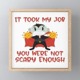 It Took My Job You Were Not Scary Enough Social Distancing Halloween T-shirt Face Mask Corona Virus Framed Mini Art Print
