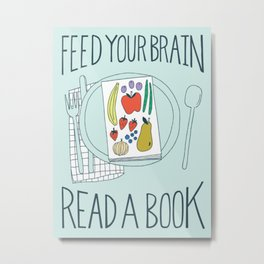 Feed Your Brain, Read A Book Metal Print