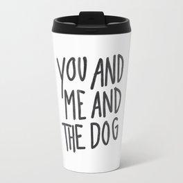 You, Me And Dog Travel Mug