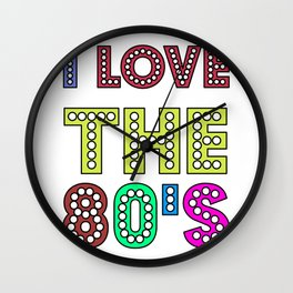 I Love The 80s Cute And Sweet 80s Lover Gift Idea Wall Clock