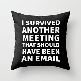 I Survived Another Meeting That Should Have Been an Email (Black) Throw Pillow