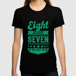 8 Because 7 Is So Last Year Birthday Gift Idea T-shirt