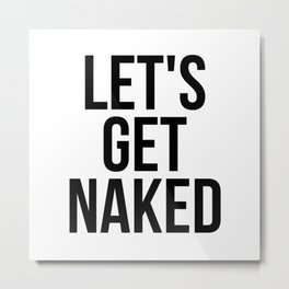 Let's get naked Metal Print