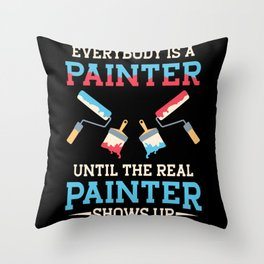 Funny Painter The Real Painter Shows Up Throw Pillow