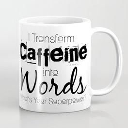 I Transform Caffeine Into Words Coffee Mug