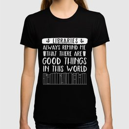 Libraries Always Remind Me That There is Good in this World (Inverted) T-shirt