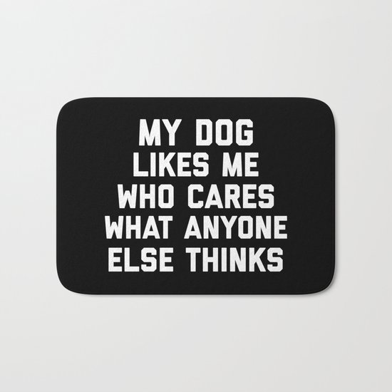 My Dog Likes Me Funny Quote Bath Mat