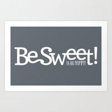 Be Sweet ya big numpty Art Print