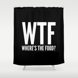 WTF Where's The Food (Black & White) Shower Curtain