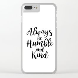 Always be Humble and Kind Clear iPhone Case