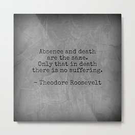 Theodore Roosevelt Quote; Absence And Death Metal Print