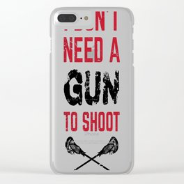 Lacrosse I Don't Need A Gun To Shoot Clear iPhone Case