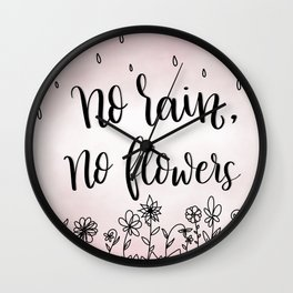 No rain, no flowers Wall Clock