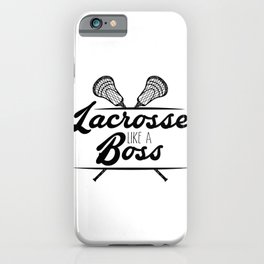 Lacrosse Like a Boss LAX Sport G.O.A.T Lacrosse Player Lacrosse Game ReLAX Steeze iPhone Case