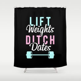 Lift Weights Ditch Dates Shower Curtain