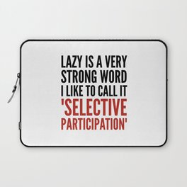 Lazy is a Very Strong Word I Like to Call it Selective Participation (Crimson) Laptop Sleeve