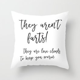 They aren't farts! They are love clouds to keep you warm Throw Pillow