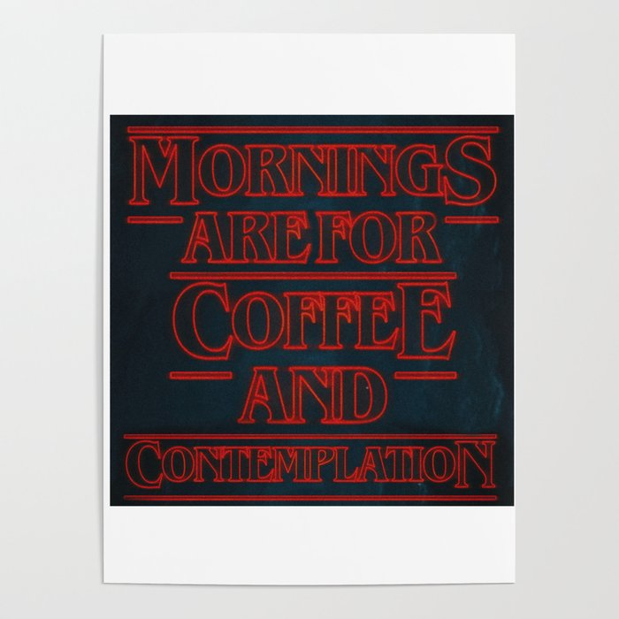 Mornings Are For Coffee And Contemplation Quote Poster By Angelissacassiani