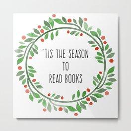 Tis the season to read books Metal Print
