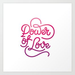 Power of Love hand made lettering motivational quote in original calligraphic style Art Print