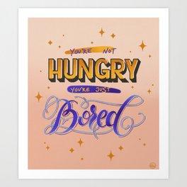 Hungry/Bored Art Print