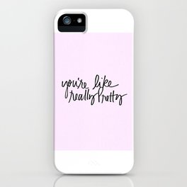 You're like really pretty - black iPhone Case