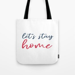 Let's stay home social isolation motivational quote Tote Bag