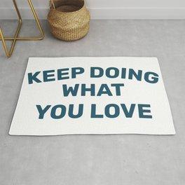 Keep Doing What you Love Rug