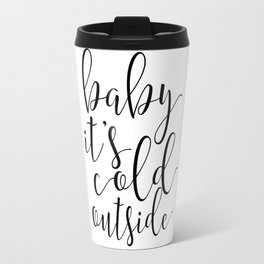 baby it's cold outside,love sign,love quote,quote prints,valentines day,winter love,gift for her Travel Mug