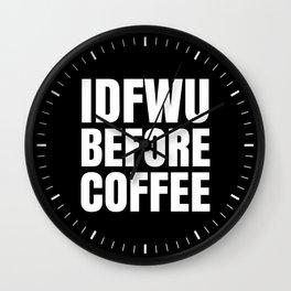 IDFWU BEFORE COFFEE (Black & White) Wall Clock