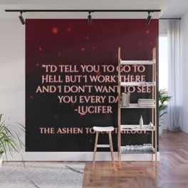 I'd tell you to go to hell but... Wall Mural