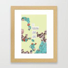 I FUCKING LOVE CATS Framed Art Print