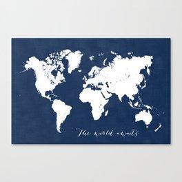 The world awaits world map Canvas Print
