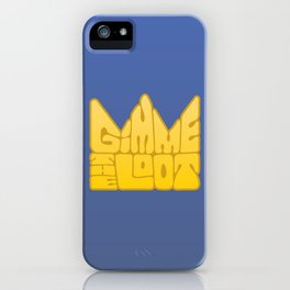 Gimme the Loot iPhone Case