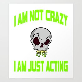 """Freaky is the new trend this holiday with this unique """"I Am Just Acting """"skull tee.Makes a nice gift Art Print"""