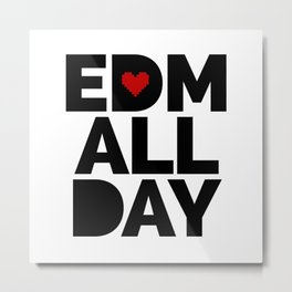 EDM All Day Music Quote Metal Print