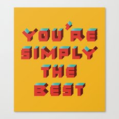 You're Simply The Best Canvas Print