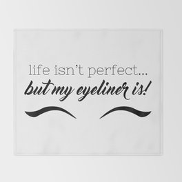 Life Isn't Perfect... But My Eyeliner Is! Throw Blanket